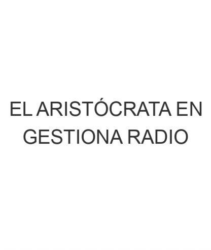 El Aristócrata en Gestiona Radio